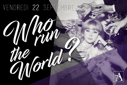 Who Run The World ? le Vendredi 22 Septembre 2017